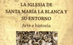 Presentación del libro 'La Iglesia de Santa María la Blanca y su entorno'
