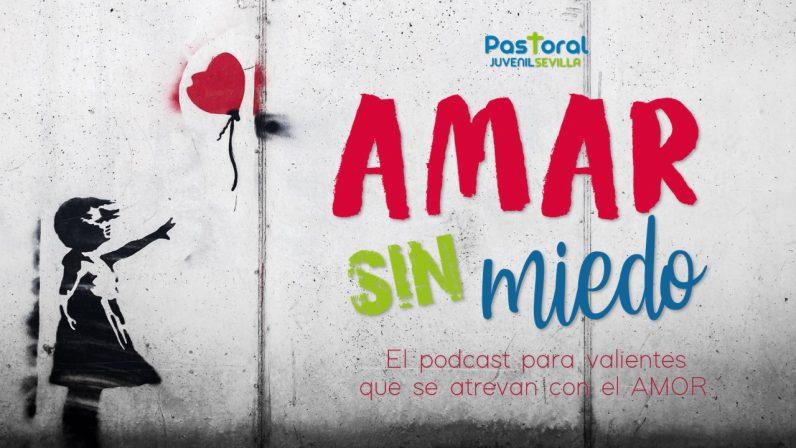 Vuelve 'Amar sin Miedo', el pódcast de la Pastoral Juvenil que habla del amor