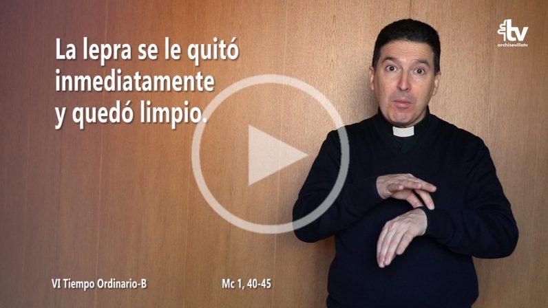 Evangelio del VI Domingo de Tiempo Ordinario en LSE (ciclo B)