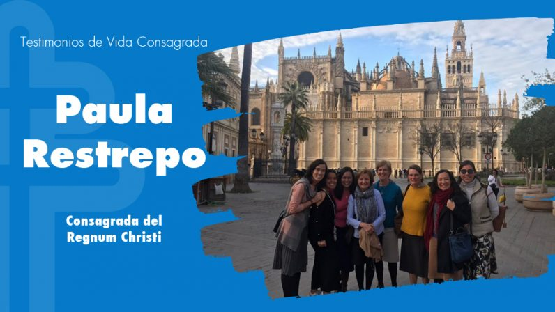 "Paula Restrepo, consagrada del Regnum Christi: ""Algo grande me movía: la certeza de que Dios me ama"""